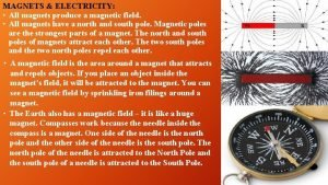 MAGNETS ELECTRICITY All magnets produce a magnetic field