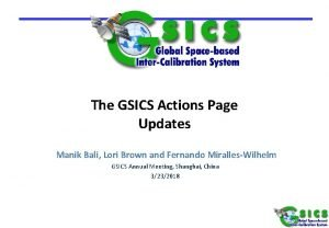 The GSICS Actions Page Updates Manik Bali Lori