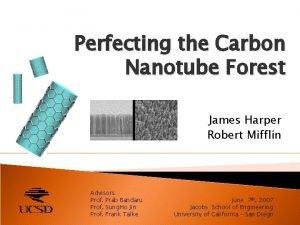 Perfecting the Carbon Nanotube Forest James Harper Robert