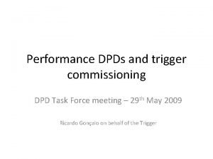 Performance DPDs and trigger commissioning DPD Task Force