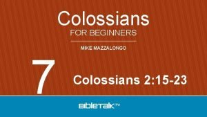 Colossians FOR BEGINNERS 7 MIKE MAZZALONGO Colossians 2