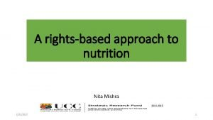 A rightsbased approach to nutrition Nita Mishra 2014