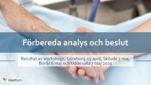 Frbereda analys och beslut Resultat av workshops Gteborg