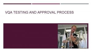 VQA TESTING AND APPROVAL PROCESS ITINERARY Welcome Introductions