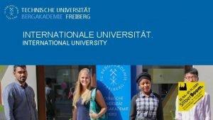 TECHNISCHE UNIVERSITT BERGAKADEMIE FREIBERG INTERNATIONALE UNIVERSITT INTERNATIONAL UNIVERSITY