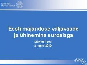 Eesti majanduse vljavaade ja hinemine euroalaga Mrten Ross