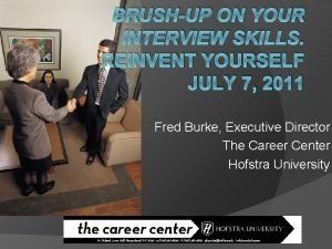 BRUSHUP ON YOUR INTERVIEW SKILLS REINVENT YOURSELF JULY