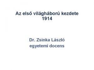 Az els vilghbor kezdete 1914 Dr Zsinka Lszl