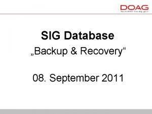 SIG Database Backup Recovery 08 September 2011 SIG