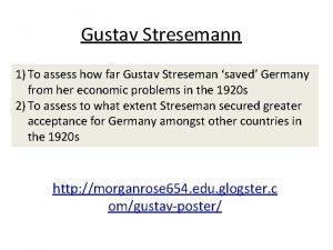 Gustav Stresemann 1 To assess how far Gustav