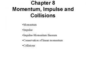 Chapter 8 Momentum Impulse and Collisions Momentum ImpulseMomentum