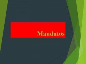 Mandatos MANDATOS FORMALES VS INFORMALES Formal commands are