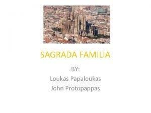 SAGRADA FAMILIA BY Loukas Papaloukas John Protopappas Sagrada