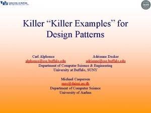 Killer Killer Examples for Design Patterns Carl Alphonce
