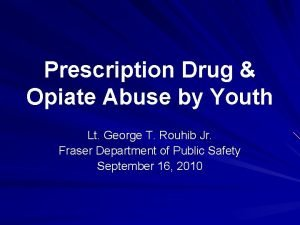 Prescription Drug Opiate Abuse by Youth Lt George
