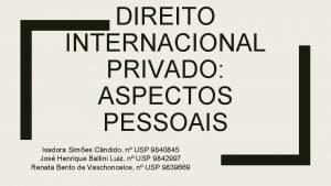 DIREITO INTERNACIONAL PRIVADO ASPECTOS PESSOAIS Isadora Simes Cndido