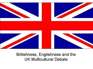 Britishness Englishness and the UK Multicultural Debate Multiculturalism
