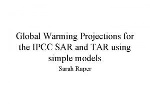 Global Warming Projections for the IPCC SAR and