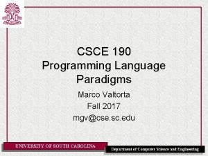 CSCE 190 Programming Language Paradigms Marco Valtorta Fall