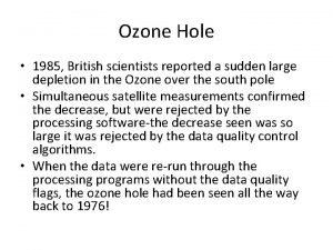 Ozone Hole 1985 British scientists reported a sudden
