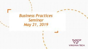 Business Practices Seminar May 21 2019 AGENDA Introductions