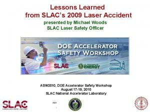 Lessons Learned from SLACs 2009 Laser Accident presented