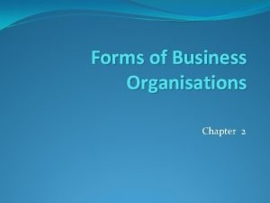 Forms of Business Organisations Chapter 2 Sole Proprietorship