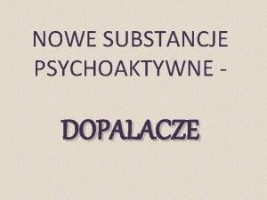 NOWE SUBSTANCJE PSYCHOAKTYWNE DOPALACZE Nowe narkotyki dopalacze Aktualnie