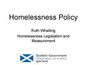 Homelessness Policy Ruth Whatling Homelessness Legislation and Measurement
