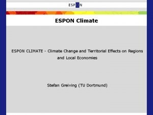 ESPON Climate ESPON CLIMATE Climate Change and Territorial