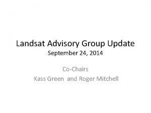 Landsat Advisory Group Update September 24 2014 CoChairs
