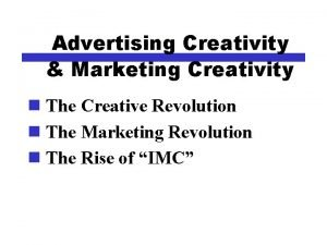 Advertising Creativity Marketing Creativity n The Creative Revolution