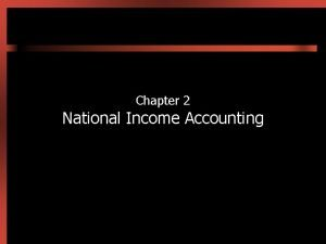 Chapter 2 National Income Accounting Introduction Why do