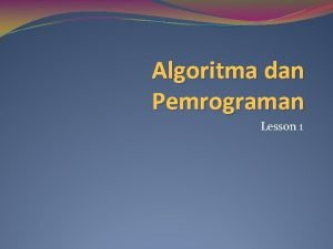 Algoritma dan Pemrograman Lesson 1 Pengantar Algoritma dan