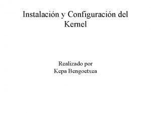 Instalacin y Configuracin del Kernel Realizado por Kepa