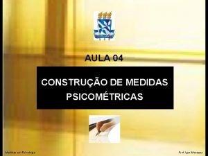 AULA 04 CONSTRUO DE MEDIDAS PSICOMTRICAS Medidas em