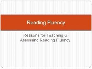 Reading Fluency Reasons for Teaching Assessing Reading Fluency