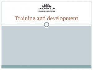 Training and development Training and development Training provides