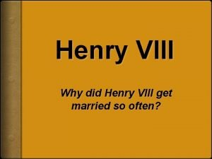 Henry VIII Why did Henry VIII get married