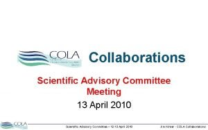 Collaborations Scientific Advisory Committee Meeting 13 April 2010