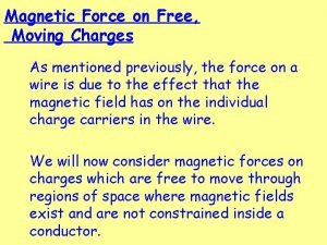 Magnetic Force on Free Moving Charges As mentioned