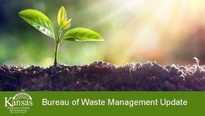 Bureau of Waste Management Update Bureau of Waste