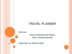 TRAVEL PLANNER Done by Dania mohammad Abu Elown