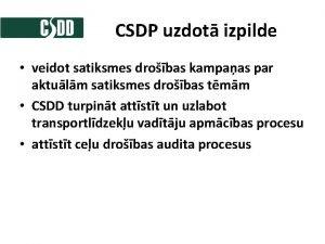 CSDP uzdot izpilde veidot satiksmes drobas kampaas par