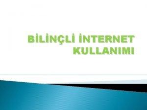 BLNL NTERNET KULLANIMI NTERNET NASIL KULLANMALIYIM Cep telefonu