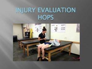 INJURY EVALUATION HOPS Injury Evaluation HOPS Students Will