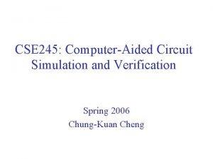 CSE 245 ComputerAided Circuit Simulation and Verification Spring