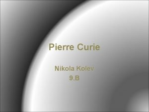 Pierre Curie Nikola Kolev 9 B Narozen 15