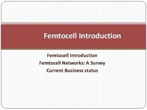 Femtocell Introduction Femtocell Networks A Survey Current Business