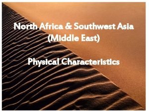 North Africa Southwest Asia Middle East Physical Characteristics